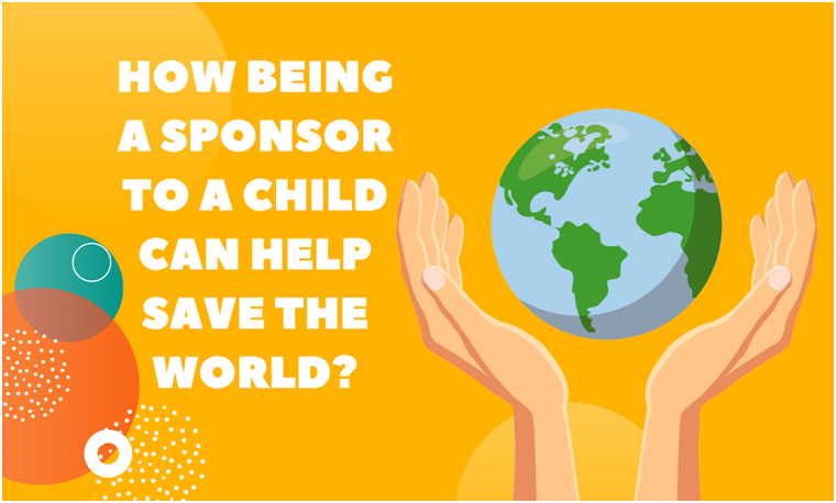 How Being a Sponsor to a Child Can Help Save the World?
